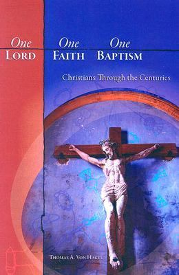 One Lord, One Faith, One Baptism Christians Through the Centuries  2006 edition cover