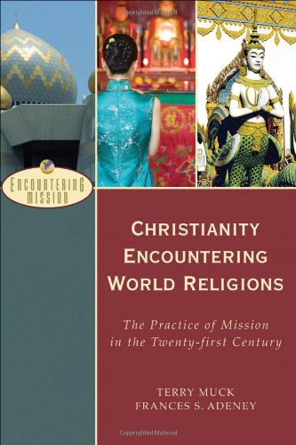 Christianity Encountering World Religions The Practice of Mission in the Twenty-First Century  2009 edition cover