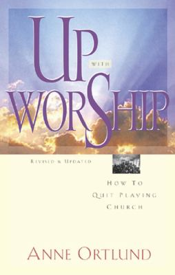 Up with Worship How to Quit Playing Church  2001 (Revised) edition cover