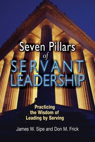Seven Pillars of Servant Leadership Practicing the Wisdom of Leading by Serving  2009 edition cover