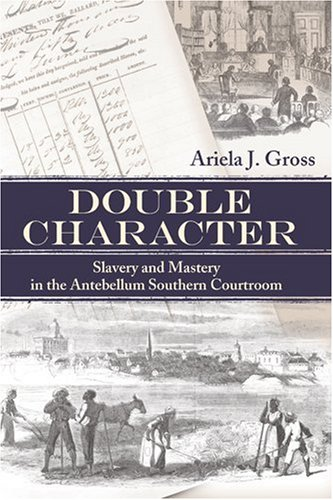 Double Character Slavery and Mastery in the Antebellum Southern Courtroom  2006 edition cover