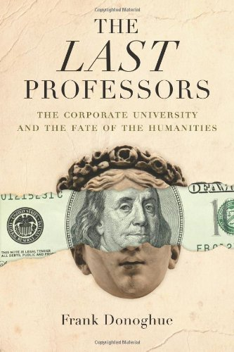 Last Professors The Corporate University and the Fate of the Humanities 3rd 2008 edition cover