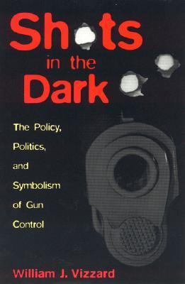 Shots in the Dark The Policy, Politics and Symbolism of Gun Control  2000 edition cover