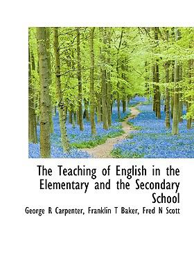 Teaching of English in the Elementary and the Secondary School  N/A 9781115348607 Front Cover