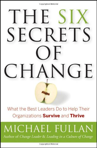 Six Secrets of Change What the Best Leaders Do to Help Their Organizations Survive and Thrive  2008 edition cover