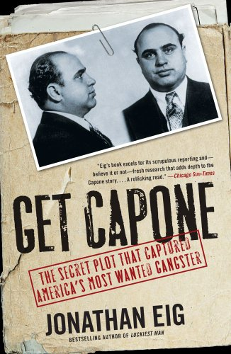Get Capone The Secret Plot That Captured America's Most Wanted Gangster N/A edition cover