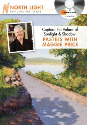 Capture the Values of Sunlight & Shadow: Pastels With Maggie Price  2011 edition cover