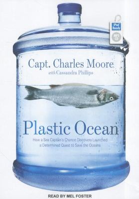 Plastic Ocean: How a Sea Captain's Chance Discovery Launched a Determined Quest to Save the Oceans  2011 edition cover