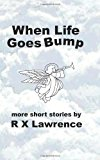 When Life Goes Bump  N/A 9781483906607 Front Cover