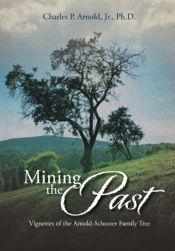 Mining the Past Vignettes of the Arnold-Schuster Family Tree  2013 9781493145607 Front Cover