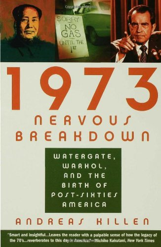 1973 Nervous Breakdown Watergate, Warhol, and the Birth of Post-Sixties America N/A edition cover