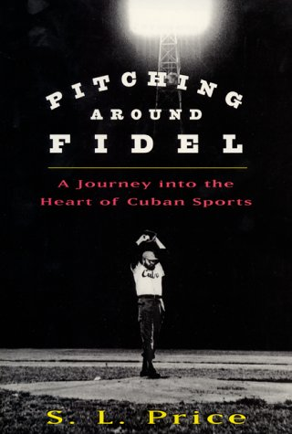 Pitching Around Fidel A Journey into the Heart of Cuban Sports  2000 9780060196608 Front Cover