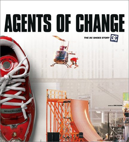Agents of Change The Story of DC Shoes and Its Athletes  2003 9780060505608 Front Cover