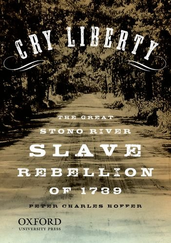Cry Liberty The Great Stono River Slave Rebellion of 1739  2010 edition cover