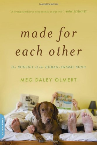 Made for Each Other The Biology of the Human-Animal Bond N/A edition cover