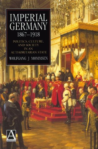 Imperial Germany 1867-1918 Politics, Culture, and Society in an Authoritarian State  1995 9780340593608 Front Cover