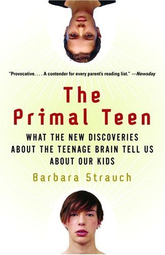 Primal Teen What the New Discoveries about the Teenage Brain Tell Us about Our Kids N/A edition cover