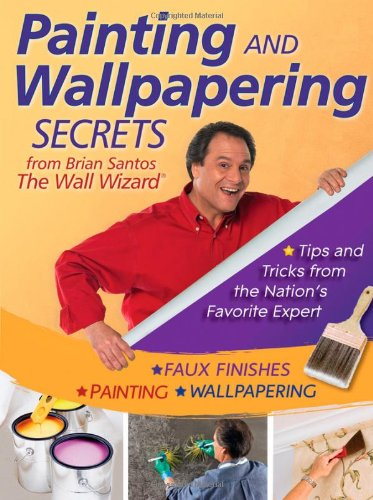 Painting and Wallpapering Secrets from Brian Santos, the Wall Wizard   2011 9780470593608 Front Cover