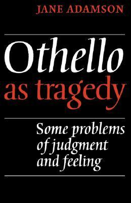 Othello As Tragedy Some Problems of Judgement and Feeling  1980 9780521297608 Front Cover