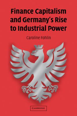 Finance Capitalism and Germany's Rise to Industrial Power  N/A 9780521396608 Front Cover
