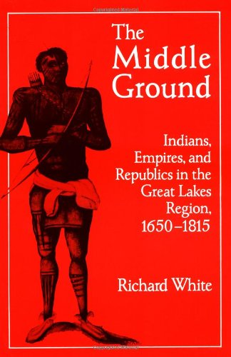 Middle Ground Indians, Empires, and Republics in the Great Lakes Region, 1650-1815  1991 edition cover