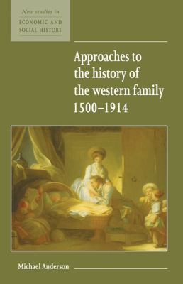 Approaches to the History of the Western Family, 1500-1914   1995 9780521552608 Front Cover