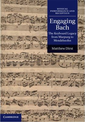 Engaging Bach The Keyboard Legacy from Marpurg to Mendelssohn  2012 9780521651608 Front Cover