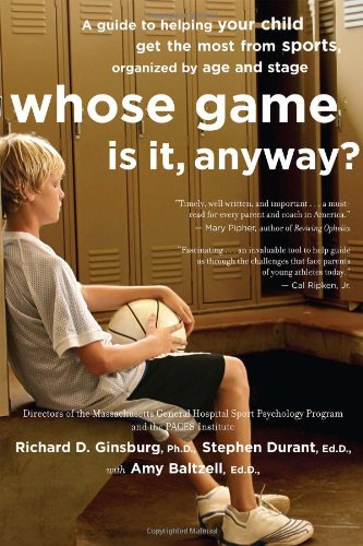 Whose Game Is It, Anyway? A Guide to Helping Your Child Get the Most from Sports, Organized by Age and Stage  2006 edition cover