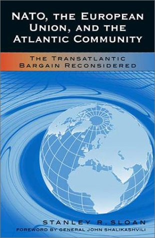 NATO, the European Union, and the Atlantic Community The Transatlantic Bargain Reconsidered  2002 9780742517608 Front Cover