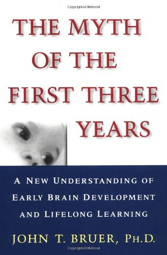 Myth of the First Three Years A New Understanding of Early Brain Development and Lifelong Learning  2002 edition cover