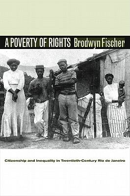 Poverty of Rights Citizenship and Inequality in Twentieth-Century Rio de Janeiro  2008 9780804776608 Front Cover