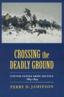 Crossing the Deadly Ground United States Army Tactics, 1865-1899  1994 edition cover
