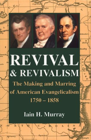 Revival and Revivalism : The Making and Marring of American Evangelicalism, 1750-1858 1st 1994 edition cover