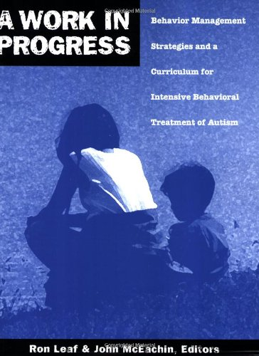 Work in Progress Behavior Management Strategies and a Curriculum for Intensive Behavioral Treatment of Autism  1999 edition cover