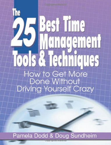 25 Best Time Management Tools and Techniques How to Get More Done Without Driving Yourself Crazy  2005 edition cover