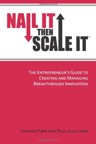 Nail It then Scale It The Entrepreneur's Guide to Creating and Managing Breakthrough Innovation  2010 edition cover