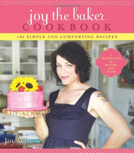 Joy the Baker Cookbook 100 Simple and Comforting Recipes  2012 9781401310608 Front Cover