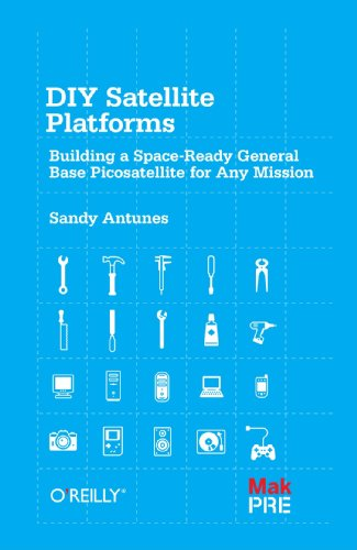 DIY Satellite Platforms Building a Space-Ready General Base Picosatellite for Any Mission  2011 edition cover