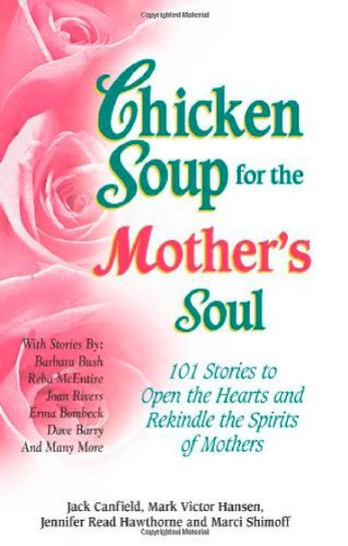 Chicken Soup for the Mother's Soul 101 Stories to Open the Heart and Rekindle the Spirits of Mothers  1997 edition cover