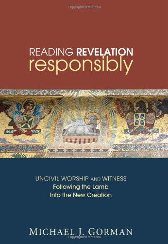 Reading Revelation Responsibly Uncivil Worship and Witness: Following the Lamb into the New Creation N/A edition cover