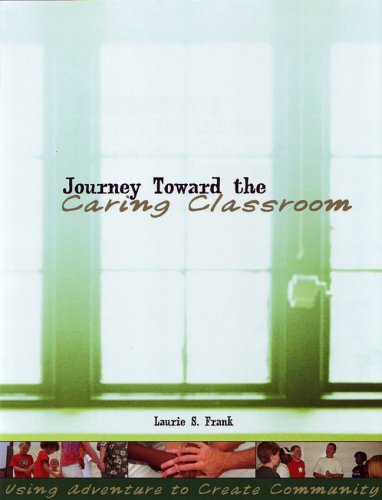 Journey Toward the Caring Classroom Using Adventure to Create Community in the Classroom 2nd 2004 edition cover