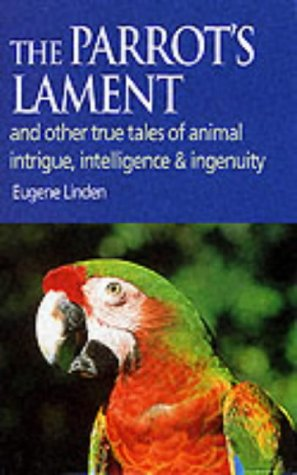 THE PARROT\'S LAMENT: AND OTHER TRUE TALES OF ANIMAL INTRIGUE, INTELLIGENCE AND INGENUITY N/A edition cover