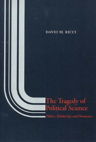 Tragedy of Political Science Politics, Scholarship, and Democracy N/A 9780300037609 Front Cover