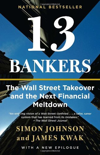 13 Bankers The Wall Street Takeover and the Next Financial Meltdown  2011 edition cover