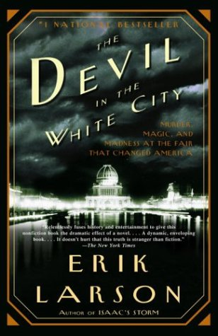 Devil in the White City Murder, Magic, and Madness at the Fair That Changed America  2003 9780375725609 Front Cover