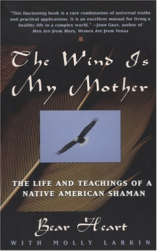 Wind Is My Mother The Life and Teachings of American Shaman N/A edition cover
