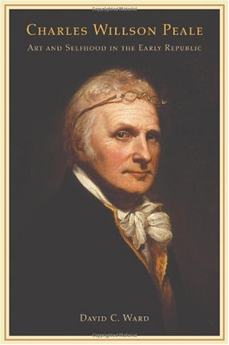 Charles Wilson Peale Art and Selfhood in the Early Republic  2004 edition cover