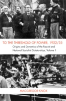 To the Threshold of Power, 1922/33 Origins and Dynamics of the Fascist and National Socialist Dictatorships  2007 9780521878609 Front Cover