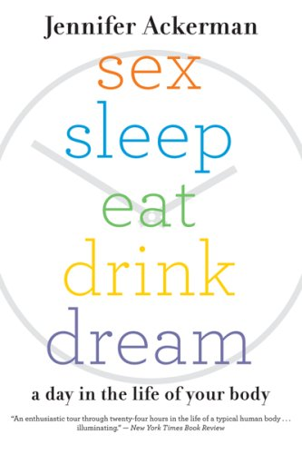 Sex Sleep Eat Drink Dream A Day in the Life of Your Body  2007 9780547085609 Front Cover