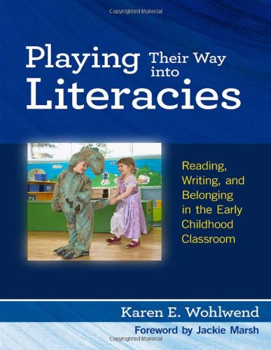 Playing Their Way into Literacies Reading, Writing, and Belonging in the Early Childhood Classroom  2011 edition cover